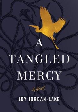 A tangled mercy : a novel / Joy Jordan-Lake