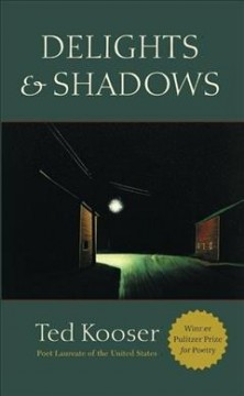 Delights & shadows: poems / by Ted Kooser