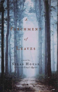 A parchment of leaves : a novel / by Silas House