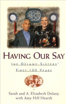 Having Our Say by the Delaney Sisters