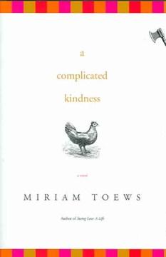 A complicated kindness : a novel / Miriam Toews.