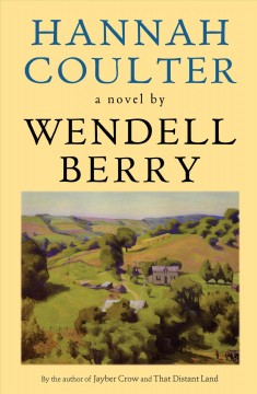 Hannah Coulter: a novel / Wendell Berry