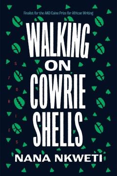 Walking on cowrie shells : stories / Nana Nkweti.