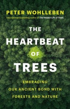 The heartbeat of trees by Peter Wohlleben ; translated by Jane Billinghurst