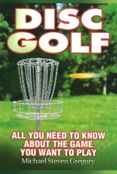 Disc golf: todo lo que necesita saber sobre el juego que desea jugar, portada del libro