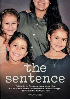 The sentence / Park Pictures presents ; a film by Rudy Valdez ; produced by The Sentence, LLC ; directed by Rudy Valdez ; produced by Sam Bisbee, Jackie Kelman Bisbee ; written by Rudy Valdez, Viridiana Lieberman.