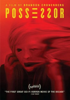 Possessor by writer/director, Brandon Cronenberg.