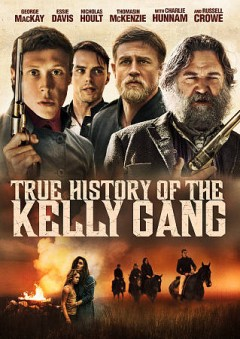 True history of the Kelly gang [videorecording] by director, Justin Kurzel ; screenwriter, Shaun Grant.