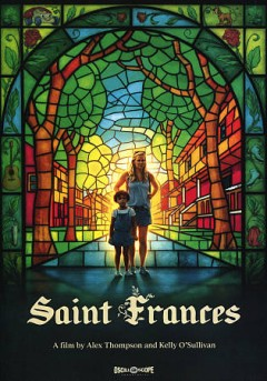 Saint Frances [DVD videorecording] by Oscilloscope Laboratories and Runaway Train present in association with Easy Open Productions and Metropolitan Entertainment ; screenplay by Kelly O'Sullivan ; director, Alex Thompson.