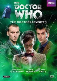 "Doctor Who, the Doctors revisited (Television program). Selections.;""Doctor Who. Christopher Eccleston, David Tennant, Matt Smith : the Doctors revisited."""