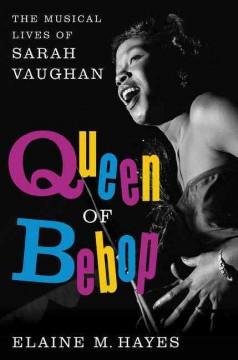 Queen of Bebop: The Musical Lives of Sarah Vaughan, by Elaine M. Hayes