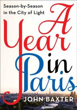 A Year in Paris: Season by Season in the City of Light, by John Baxter
