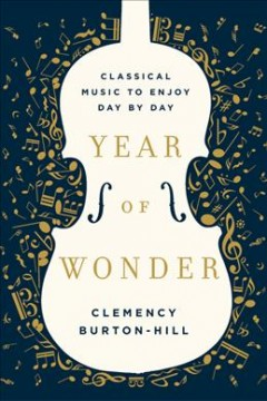 Year of WOnder, Classical Music to Enjoy Day by Day, by Clemency Burton-Hill