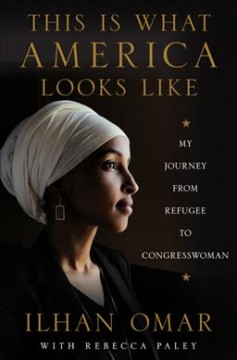 This Is What America Looks Like: My Journey from Refugee to Congresswoman, by Ilhan Omar