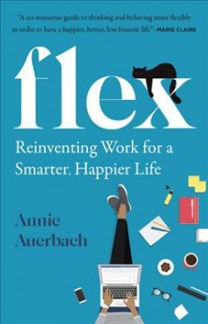 Flex: Reinventing Work for a Smarter, Happier Life, by Annie Auerbach