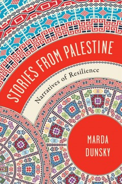 Stories from Palestine: Narratives of Resilience, by marda Dunsky