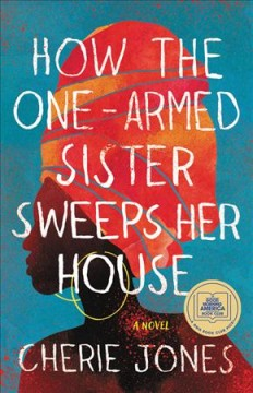 How the One-Armed Sister Sweeps her House, by Cherie Jones