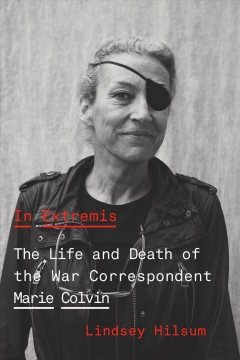 In Extremis: The Life and Death of the War Correspondent Marie Colvin, by Lindsey Hilsum