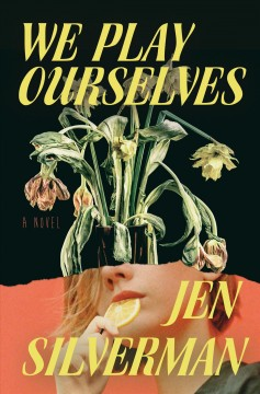We Play Ourselves, by Jen Silverman