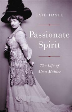 Passionate Spirit: The Life of Alma Mahler, by Cate Haste