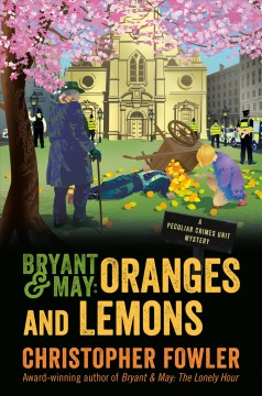 Bryant & May: Oranges and Lemons: A Peculiar Crimes Unit Mystery, by Christopher Fowler
