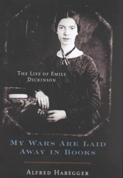 My Wars Are Laid Away in Books: The Life of Emily Dickinson, by Alfred Habegger