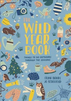 The Wild Year Book: Things to do outdoors through the seasons, by Fiona Danks