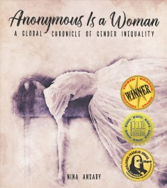 Anonymous Is a Woman: A Global Chronicle of Gender Inequality, by Nina Ansary