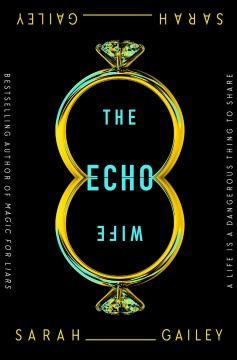 The Echo Wife, by Sarah Gailey
