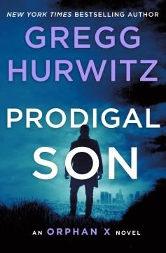 Prodigal Son: An Orphan X Novel, by Gregg Hurwitz