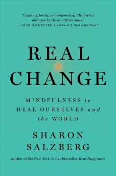 Real Change: Mindfulness to Heal Ourselves and the World, by Sharon Salzberg
