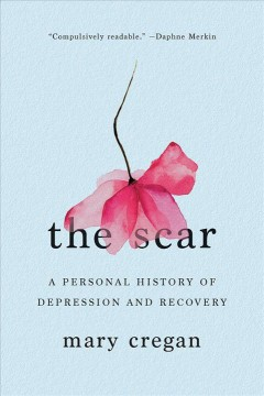 The Scar: A Personal History of Depression and Recovery, by Mary Cregan