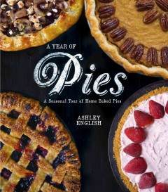 A Year of Pies, A Seasonal Tour of Home Baked Pies, by Ashley English