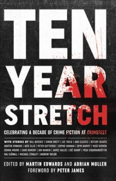 Ten Year Stretch: Celebrating a Decade of Crime Fiction at CrimeFest, edited by Martin Edwards
