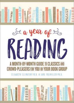 A Year of Reading: A Month-by-Month Guide to Classics and Crowd-Pleasers for You or Your Book Group, by Elisabeth Ellington