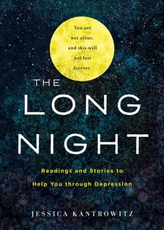 The Long Night: Readings and Stories to Help You through Depression , by Jessica Kantrowitz