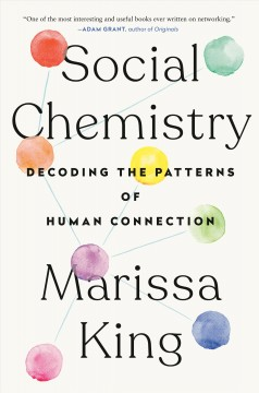 Social Chemistry: Decoding the Patterns of Human Connection, by Marissa King