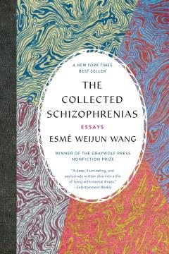The Collected Schizophrenias: Essays, by Esmé Weijun Wang