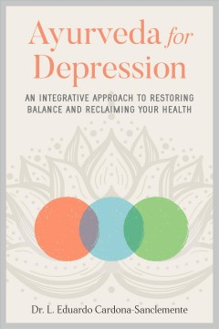 Ayurveda for Depression: An Integrative Approach to Restoring Balance and Reclaiming Your Health, by  L. Eduardo Dr. Cardona-Sanclemente