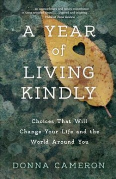 A Year of Living Kindly: Choices That Will Change Your Life and the World Around You, by Donna Cameron