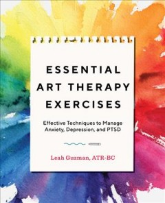 Essential Art Therapy Exercises: Effective Techniques to Manage Anxiety, Depression, and PTSD, by  Leah Guzman