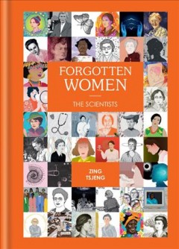 Forgotten Women, the Scientists, by Zing Tsjeng