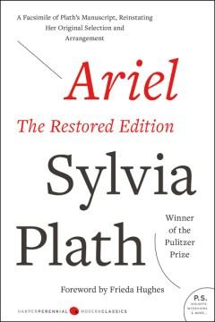 Ariel : the restored edition : a facsimile of Plath