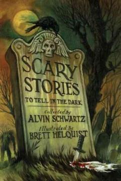 Scary Stories to Tell in the Dark  -Alvin Schwartz