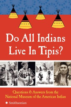 Do all Indians live in tipis? : questions and answers / from the National Museum of the American Indian.