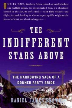 The indifferent stars above : the harrowing saga of a Donner Party bride / Daniel James Brown.