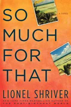 So much for that / Lionel Shriver