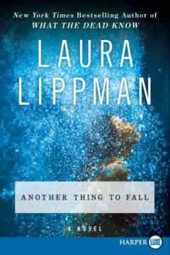 Another thing to fall : [a novel] / Laura Lippman.