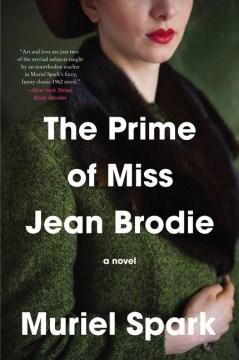 The prime of Miss Jean Brodie / Muriel Spark.