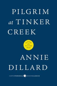 Pilgrim at Tinker Creek – Annie Dillard